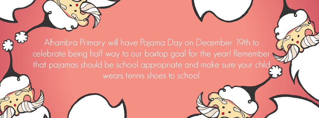 December 19 will be a school wide Pajama Day in celebration of being half way to our box top goal for the year!