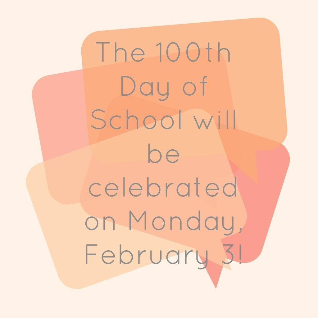 The 100th Day of School will be celebrated on Monday, February 3!